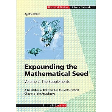 Expounding The Mathematical Seed Vol 2 The Supplements A Translation Of Bhaskara I On The Mathematical, New Book (9783764372927)