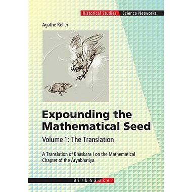 Expounding The Mathematical Seed Vol 1 The Translation A Translation Of Bhaskara I On The Mathematical, New Book (9783764372910)
