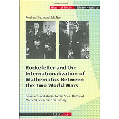Rockefeller And The Internationalization Of Mathematics Between The Two World Wars Document And Studie, New Book (9783764364687)