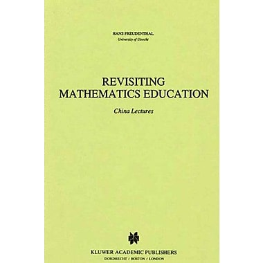 Revisiting Mathematics Education China Lectures Mathematics Education Library Volume 9, New Book (9789048140930)
