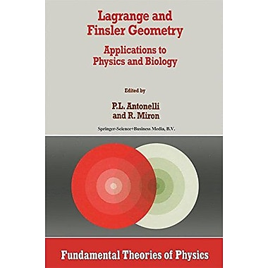 Lagrange And Finsler Geometry Applications To Physics And Biology Fundamental Theories Of Physics, New Book (9789048146567)
