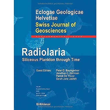 Radiolaria Siliceous Plankton Through Time Swiss Journal Of Geosciences Supplement, New Book (9783764383435)