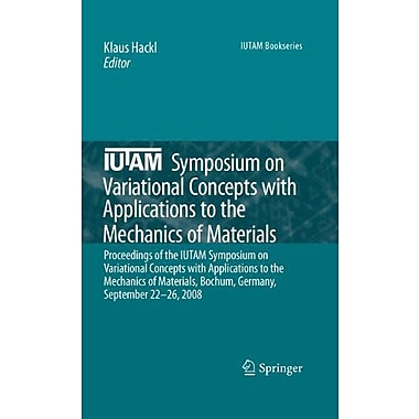 Iutam Symposium On Variational Concepts With Applications To The Mechanics Of Materials Proceedings Of, New Book (9789048191949)