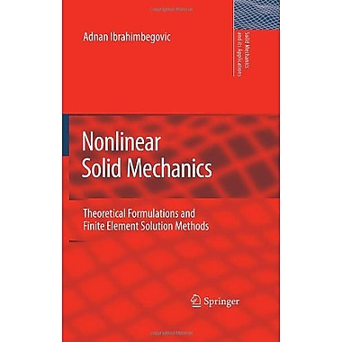 Nonlinear Solid Mechanics Theoretical Formulations And Finite Element Solution Methods Solid Mechanics, New Book (9789048123308)