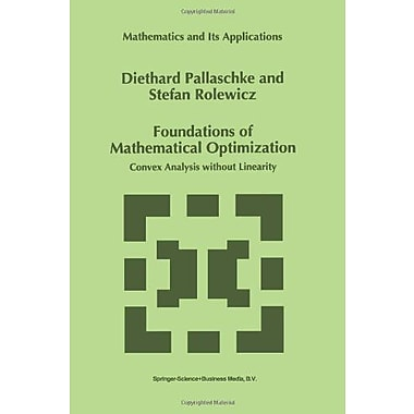 Foundations Of Mathematical Optimization Convex Analysis Without Linearity Mathematics And Its Applica, New Book (9789048148004)