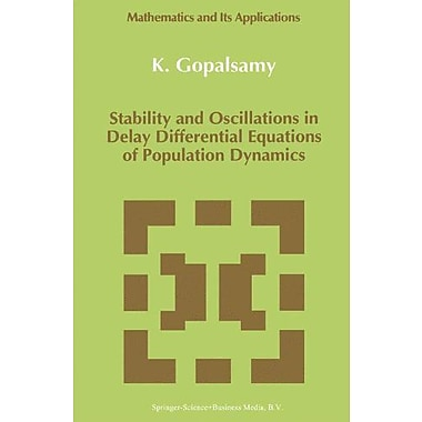 Stability And Oscillations In Delay Differential Equations Of Population Dynamics Mathematics And Its , New Book (9789048141197)