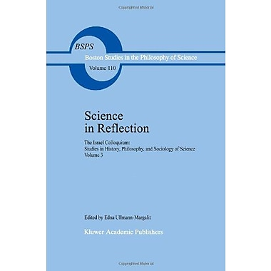 Science In Reflection The Israel Colloquium Studies In History Philosophy And Sociology Of Science Vol, New Book (9789027727138)
