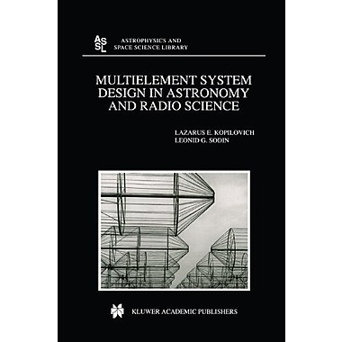 Multielement System Design In Astronomy And Radio Science Astrophysics And Space Science Library, New Book (9789048158461)