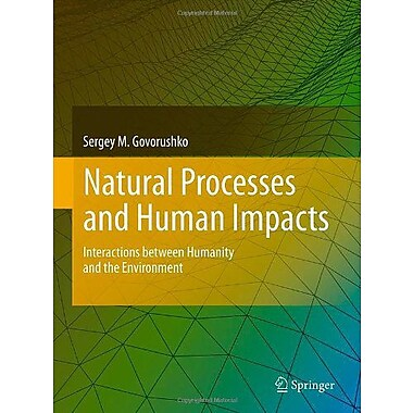 Natural Processes And Human Impacts Interactions Between Humanity And The Environment, New Book (9789400714236)