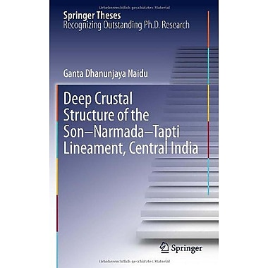 Deep Crustal Structure Of The Son-Narmada-Tapti Lineament Central India Springer Theses, New Book (9783642284410)