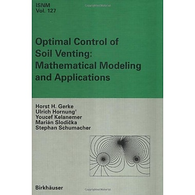 Optimal Control Of Soil Venting Mathematical Modeling And Applications International Series Of Numeri, Used Book (9783764360412)