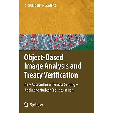 Object-Based Image Analysis And Treaty Verification New Approaches In Remote Sensing - Applied To Nucl, New Book (9789048177776)