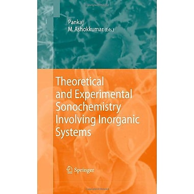Theoretical And Experimental Sonochemistry Involving Inorganic Systems, New Book (9789048138869)