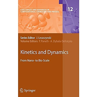 Kinetics And Dynamics From Nano- To Bio-Scale Challenges And Advances In Computational Chemistry And P, New Book (9789048130337)