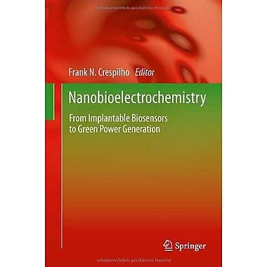 Nanobioelectrochemistry From Implantable Biosensors To Green Power Generation Nanobioengineering, New Book (9783642292491)