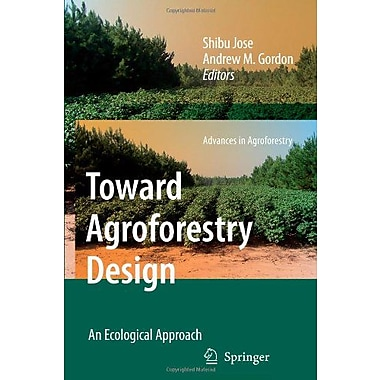 Toward Agroforestry Design An Ecological Approach Advances In Agroforestry, New Book (9789048176717)