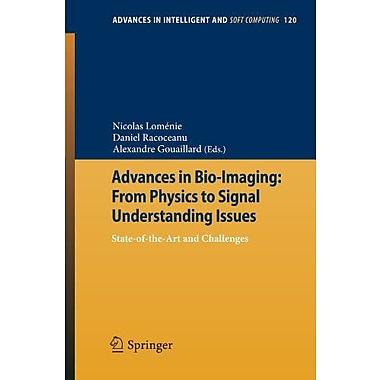 Advances In Bio-Imaging From Physics To Signal Understanding Issues State-Of-The-Art, New Book (9783642255465)