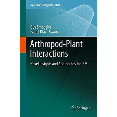Arthropod-Plant Interactions Novel Insights And Approaches For Ipm Progress In Biological Control, New Book (9789400738720)