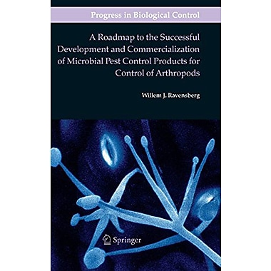 A Roadmap To The Successful Development And Commercialization Of Microbial Pest Control Products For C, New Book (9789400704367)