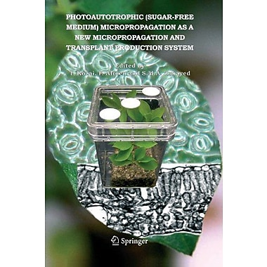 Photoautotrophic Sugar-Free Medium Micropropagation As A New Micropropagation And Transplant Productio, New Book (9789048168002)