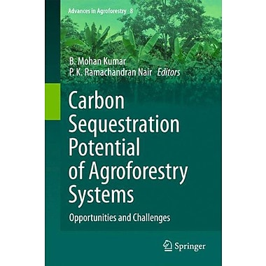 Carbon Sequestration Potential Of Agroforestry Systems Opportunities And Challenges Advances In Agrofo, New Book (9789400716292)