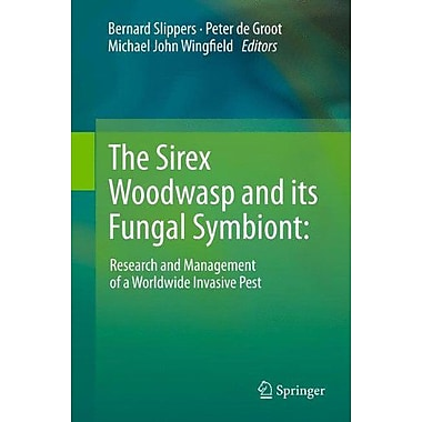 The Sirex Woodwasp And Its Fungal Symbiont Research And Management Of A Worldwide Invasive Pest, New Book (9789400719590)