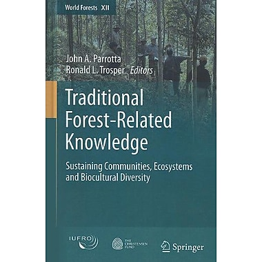 Traditional Forest-Related Knowledge Sustaining Communities Ecosystems And Biocultural Diversity World, New Book (9789400721432)