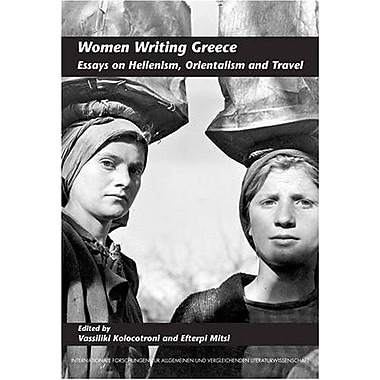 Women Writing Greece Essays On Hellenism Orientalism And Travel Internationale Forschungen Zur Allgeme, New Book (9789042024816)