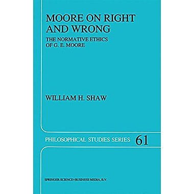Moore On Right And Wrong The Normative Ethics Of Ge Moore Philosophical Studies Series, New Book (9789048144891)