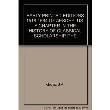 The Early Printed Editions 1518-1664 Of Aeschylus Bibliotheca Humanistica Amp Reformatorica, New Book (9789060043684)
