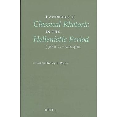 Handbook Of Classical Rhetoric In The Hellenistic Period 330 B C-Ad 400, New Book (9789004099654)