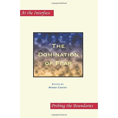 The Domination Of Fear At The Interface Probing The Boundaries, New Book (9789042030848)