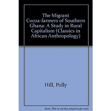 The Migrant Cocoa-Farmers Of Southern Ghana A Study In Rural Capitalism Classics In African Anthropolo, New Book (9783825834890)