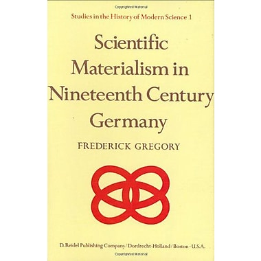 Scientific Materialism In Nineteenth Century Germany Studies In The History Of Modern Science, New Book (9789027707604)