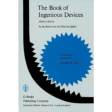 The Book Of Ingenious Devices Kitab Al-Hiyal Kitab Al-Hiyal By The Banuacute Sons Of Muacutesagrave Bi, New Book (9789027708335)