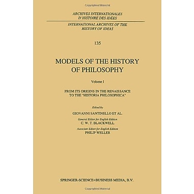 Models Of The History Of Philosophy From Its Origins In The Renaissance To The Historia Philosophica I, New Book (9789048142545)