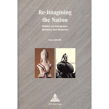 Re-Imagining The Nation Debates On Immigrants Identities And Memories Series Multiple Europes, New Book (9789052019116)