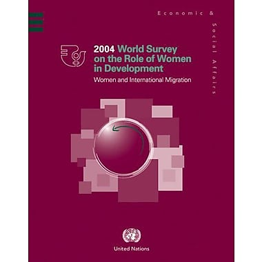 World Survey On The Role Of Women In Development 2004 Women And International Migration, New Book (9789211302356)