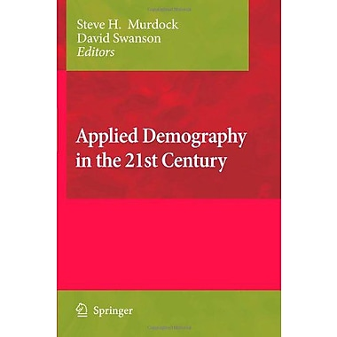 Applied Demography In The 21St Century Selected Papers From The Biennial Conference On Applied Demogra, New Book (9789048178452)