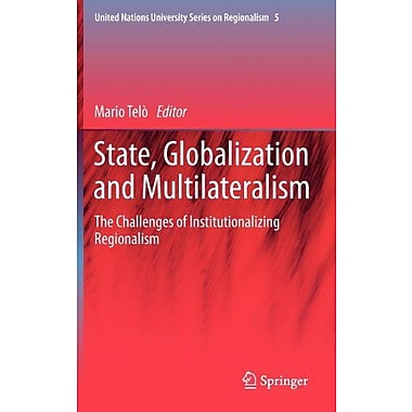 State Globalization And Multilateralism The Challenges Of Institutionalizing Regionalism United Nation, New Book (9789400728424)