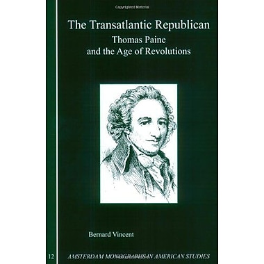 The Transatlantic Republican Thomas Paine And The Age Of Revolutions Amsterdam Monographs In American , New Book (9789042016149)