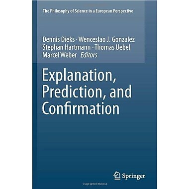 Explanation Prediction And Confirmation The Philosophy Of Science In A European Perspective, New Book (9789400711792)