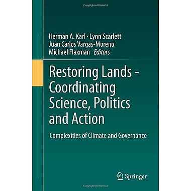 Restoring Lands - Coordinating Science Politics And Action Complexities Of Climate And Governance, New Book (9789400725485)