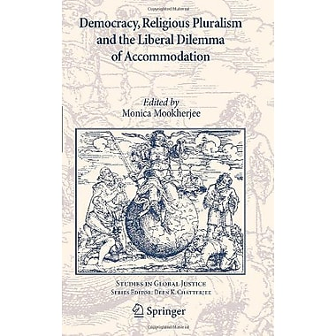Democracy Religious Pluralism And The Liberal Dilemma Of Accommodation Studies In Global Justice, New Book (9789048190164)