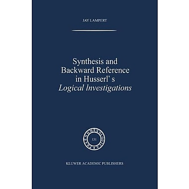 Synthesis And Backward Reference In Husserls Logical Investigations Phaenomenologica, New Book (9789048144631)