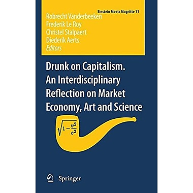 Drunk On Capitalism An Interdisciplinary Reflection On Market Economy Art And Science Einstein Meets M, New Book (9789400720817)