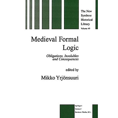 Medieval Formal Logic Obligations Insolubles And Consequences The New Synthese Historical Library, New Book (9789048156047)