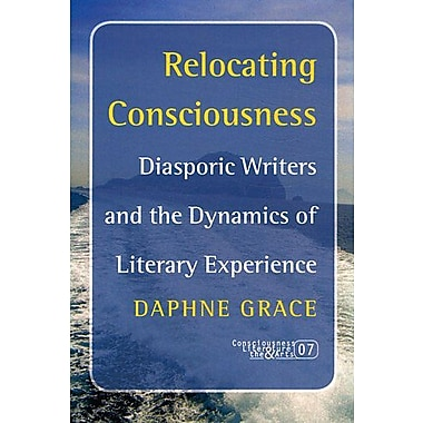Relocating Consciousness Diasporic Writers And The Dynamics Of Literary Experience Consciousness Liter, New Book (9789042022522)