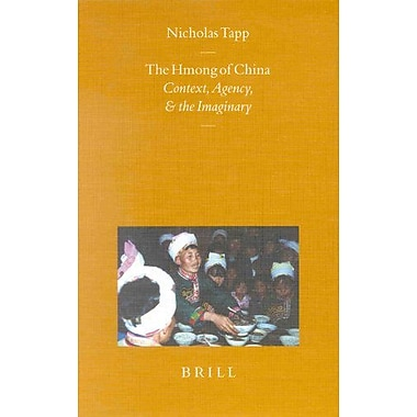 The Hmong Of China Context Agency And The Imaginary Sinica Leidensia, New Book (9789004121270)