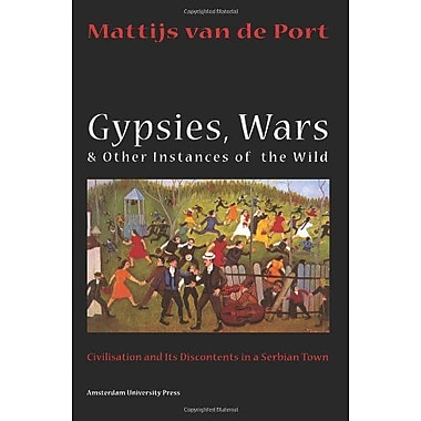 Gypsies Wars And Other Instances Of The Wild Civilization And Its Discontents In A Serbian Town, New Book (9789053563151)